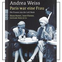 Andrea Weiss: Paris war eine Frau. Die Frauen von der Left Bank.