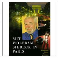 Mit Wolfram Siebeck in Paris. Restaurants, Bistros, Weinbars, Brasserien, Plätze