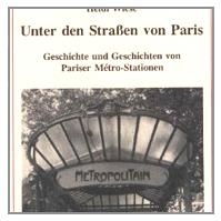 Unter den Straßen von Paris. Geschichte und Geschichten von Pariser Metro-Stationen